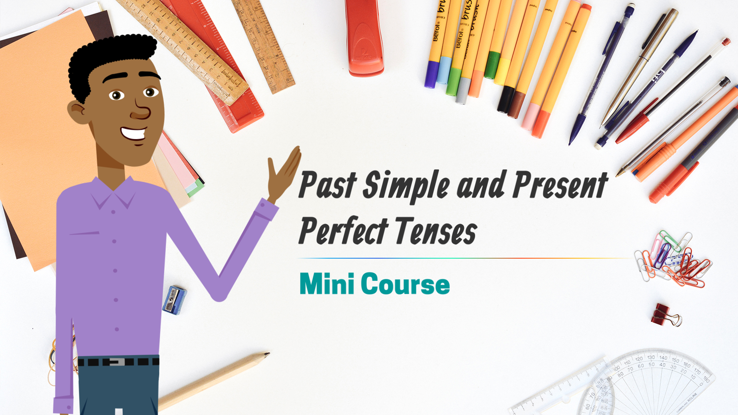 Past Simple and Present Perfect Tense Mini Course